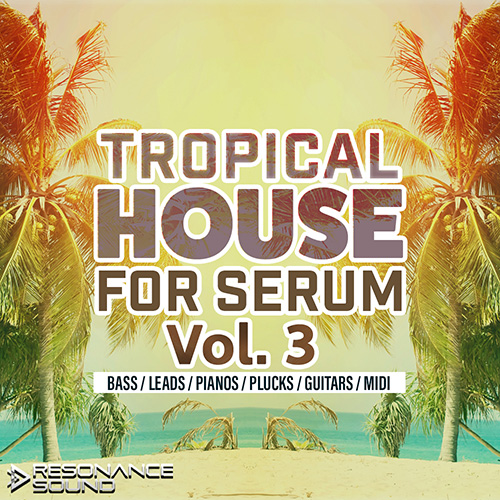 tropical house and edm patches for serum synthesizer